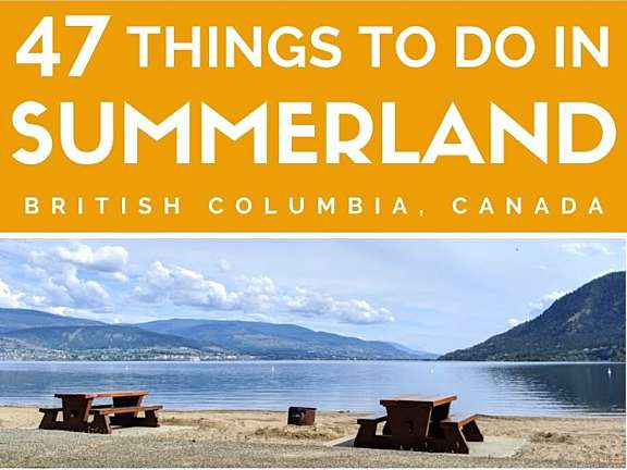 47 Things to Do in Summerland British Columbia Canada
